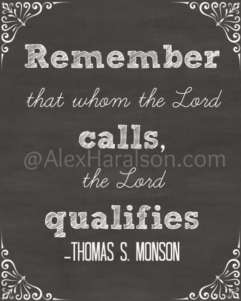 whom the Lord calls he qualifies Thomas S. Monson